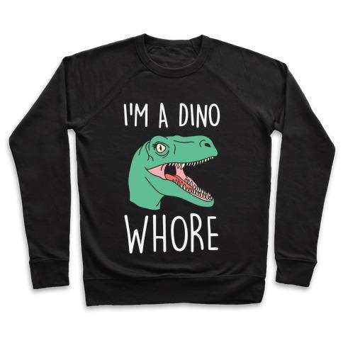 I'm A Dino Whore Pullover