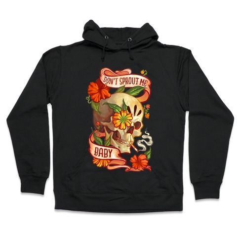 Don't Sprout Me Baby Hooded Sweatshirt