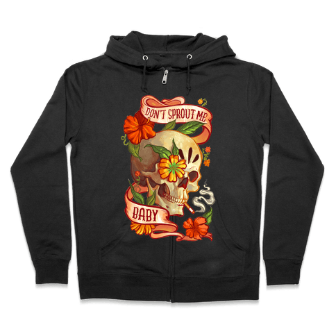 Don't Sprout Me Baby Zip Hoodie