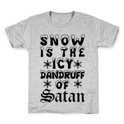 Snow Is The Icy Dandruff Of Satan Kids T-Shirt