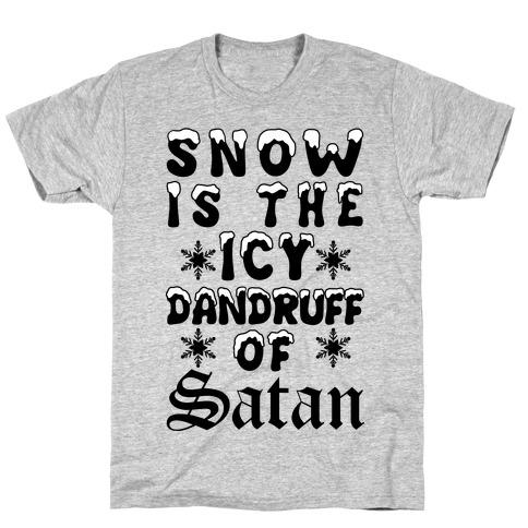 Snow Is The Icy Dandruff Of Satan T-Shirt