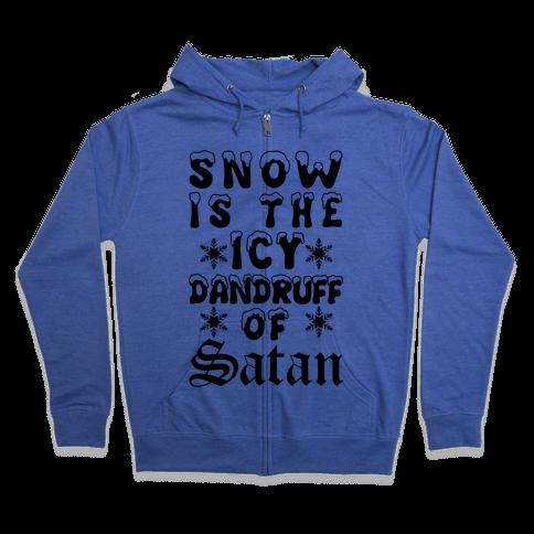 Snow Is The Icy Dandruff Of Satan Zip Hoodie