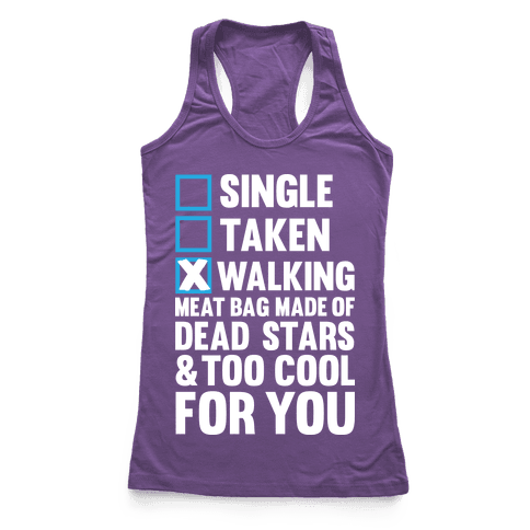 Walking Meat Bag Made Of Dead Stars Racerback Tank Top