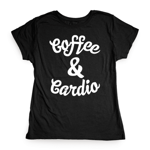 Coffee & Cardio Womens T-Shirt