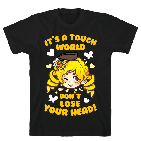 It's A Tough World Don't Lose Your Head Mens T-Shirt