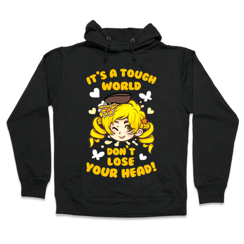 It's A Tough World Don't Lose Your Head Hooded Sweatshirt