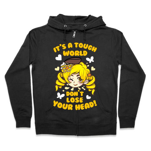 It's A Tough World Don't Lose Your Head Zip Hoodie