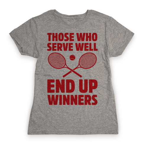 Those Who Serve Well End Up Winners Womens T-Shirt