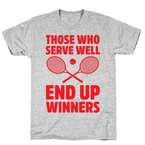 Those Who Serve Well End Up Winners Mens T-Shirt