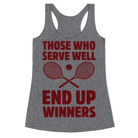 Those Who Serve Well End Up Winners Racerback Tank Top