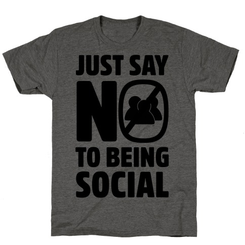 Just Say No To Being Social T-Shirt