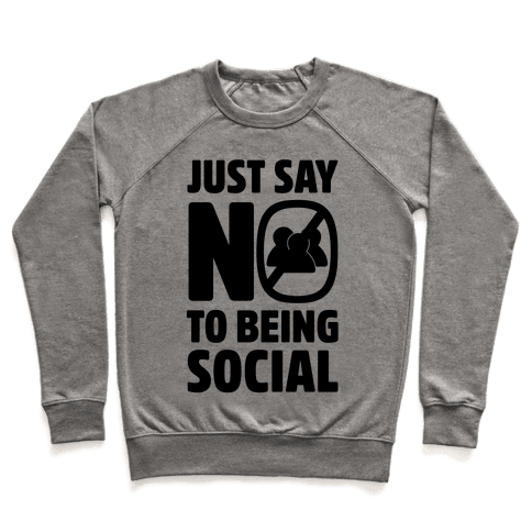 Just Say No To Being Social Pullover