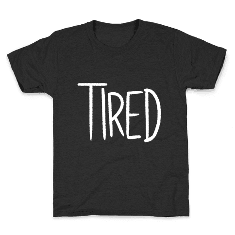 Tired Kids T-Shirt