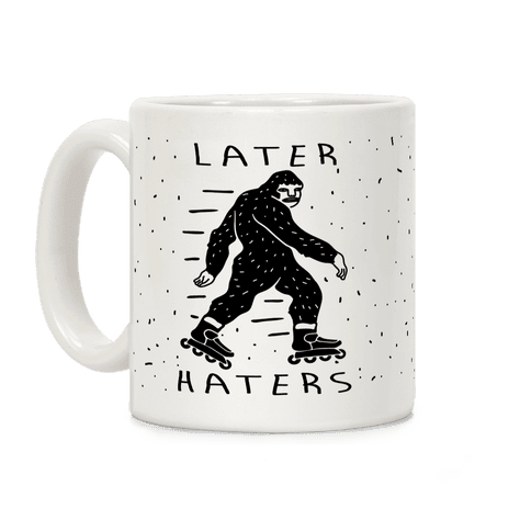 Later Haters Bigfoot Coffee Mug