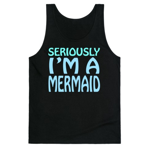 Seriously I'm a Mermaid Tank Top