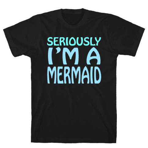 Seriously I'm a Mermaid Mens T-Shirt