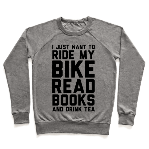 I Just Want To Ride My Bike Read Books And Drink Tea Pullover