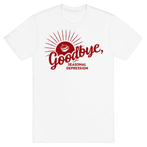 Goodbye, Seasonal Depression Mens T-Shirt