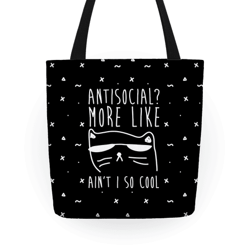 Antisocial More Like Ain't I So Cool Tote