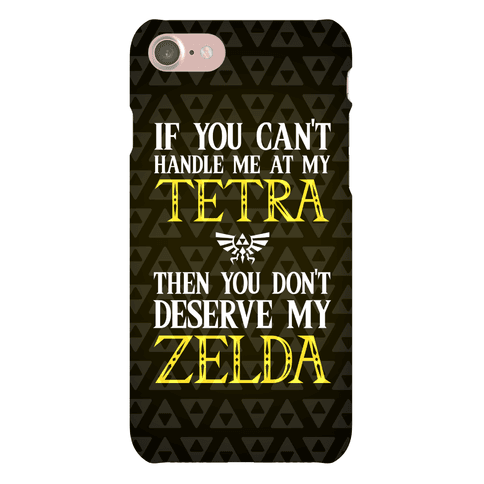 If You Can't Handle Me At My Tetra Then You Don't Deserve Me At My Zelda Phone Case