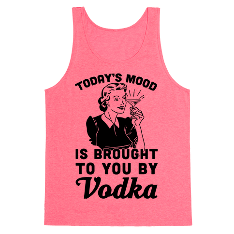 Today's Mood Is Brought To You By Vodka Tank Top
