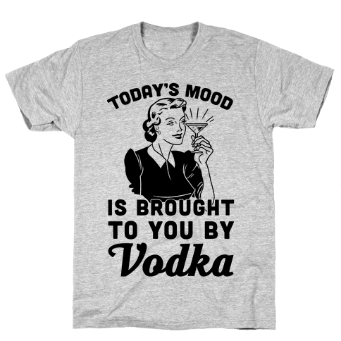 Today's Mood Is Brought To You By Vodka Mens T-Shirt