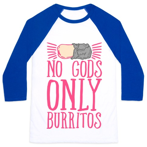 No Gods Only Burritos Baseball Tee