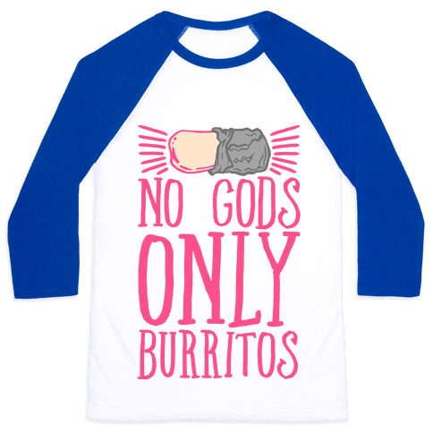 No Gods Only Burritos  Baseball Tee