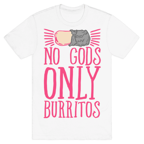 No Gods Only Burritos  Mens T-Shirt