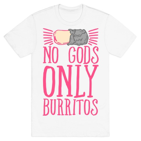 No Gods Only Burritos  Mens T-Shirt