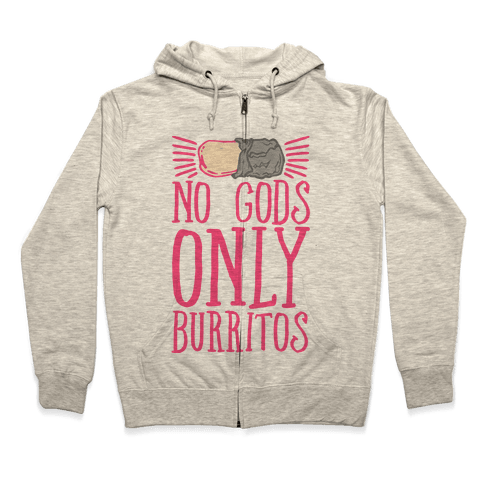No Gods Only Burritos  Zip Hoodie