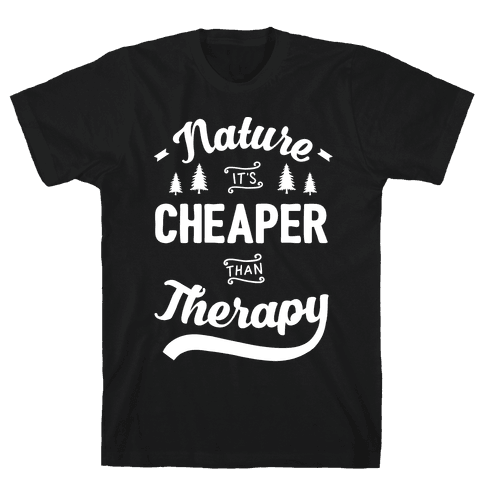 Nature It's Cheaper Than Therapy Mens T-Shirt
