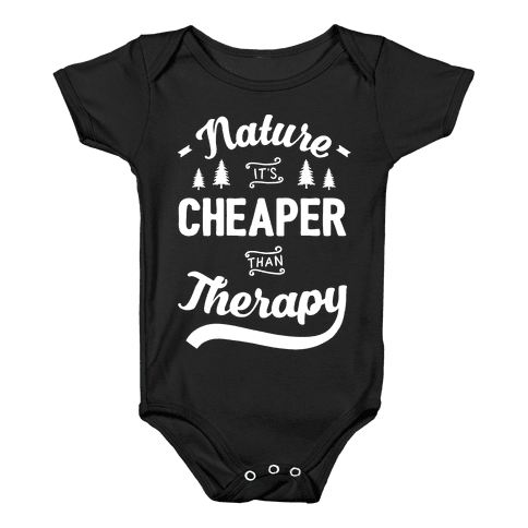Nature It's Cheaper Than Therapy Baby Onesy
