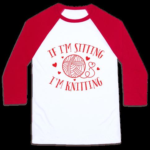 If I'm Sitting, I'm Knitting Baseball Tee