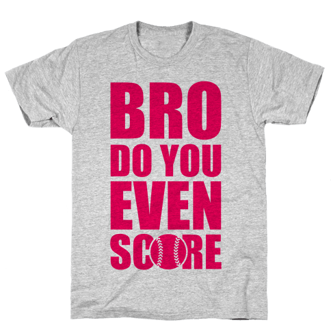 Bro Do You Even Score (Softball) Mens T-Shirt