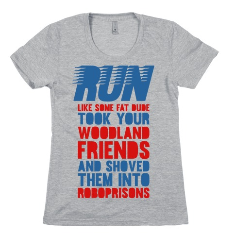 Run Like Some Fat Dude Took Your Woodland Friends Womens T-Shirt