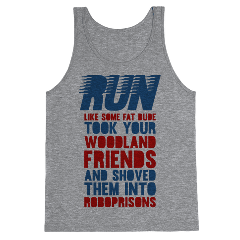 Run Like Some Fat Dude Took Your Woodland Friends Tank Top