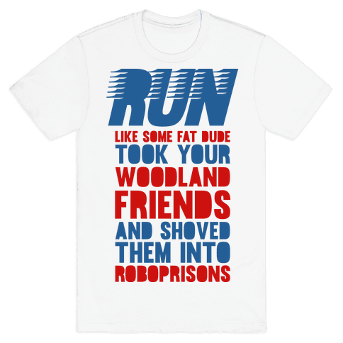 Run Like Some Fat Dude Took Your Woodland Friends Mens T-Shirt