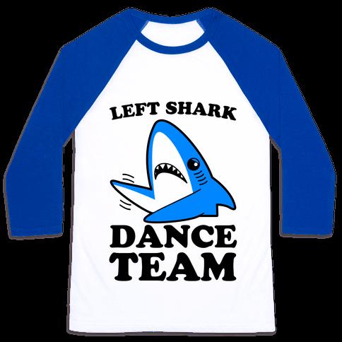 Left Shark Dance Team Baseball Tee