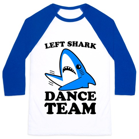 Left Shark Dance Team Baseball Tee