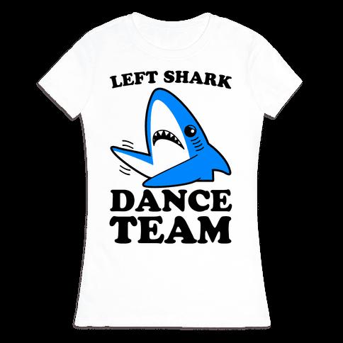 Left Shark Dance Team Womens T-Shirt