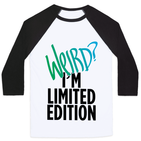 Weird? I'm Limited Edition Baseball Tee