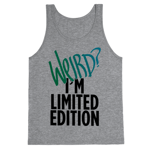 Weird? I'm Limited Edition Tank Top