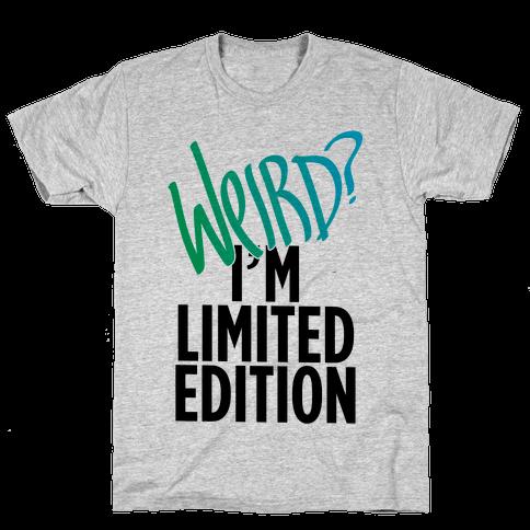 Weird? I'm Limited Edition Mens T-Shirt