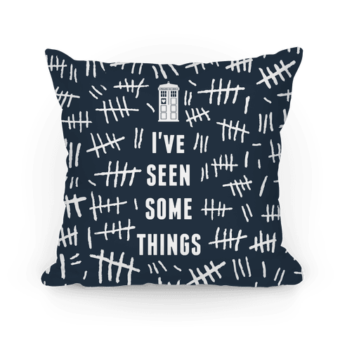 I've Seen Some Things Pillow Pillow