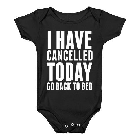 I Have Cancelled Today Baby Onesy
