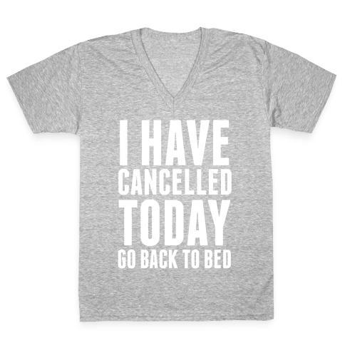I Have Cancelled Today V-Neck Tee Shirt