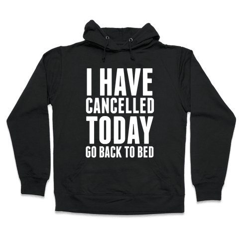 I Have Cancelled Today Hooded Sweatshirt