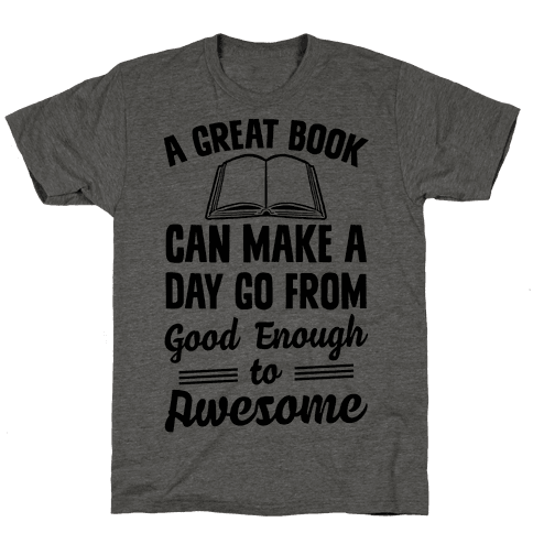 A Great Book Can Make A Day Go From Good Enough To Awesome Mens T-Shirt