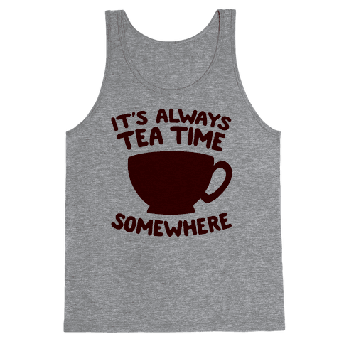 It's Always Tea Time Somewhere Tank Top